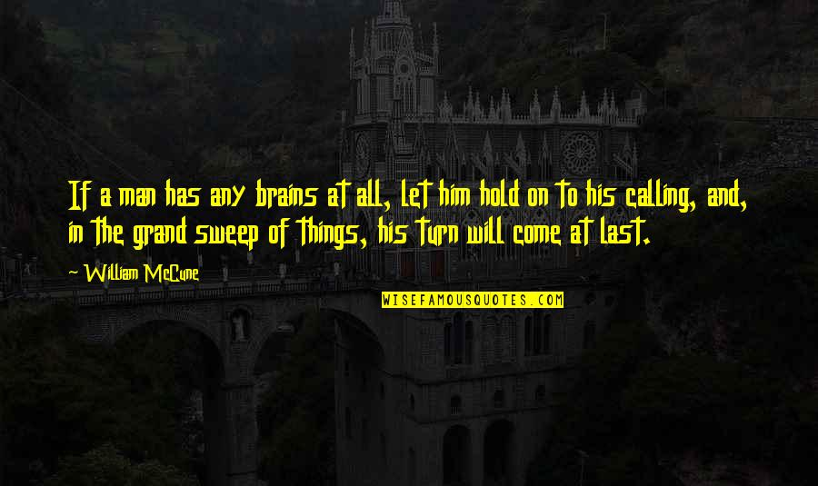 Let Him Come To You Quotes By William McCune: If a man has any brains at all,