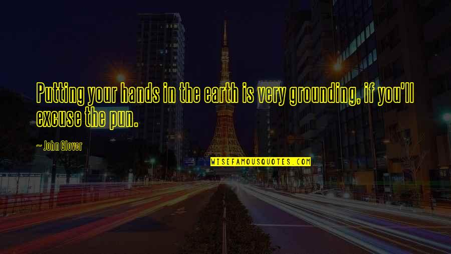 Let Me Down Again Quotes By John Glover: Putting your hands in the earth is very