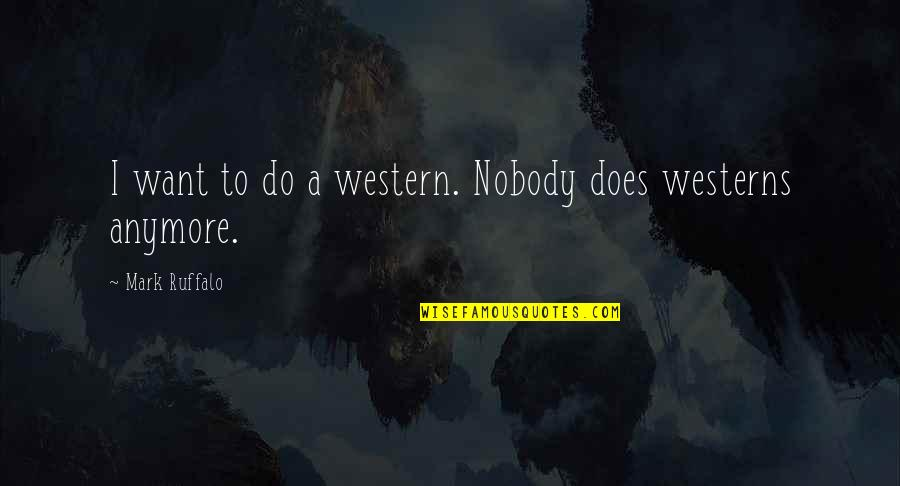 Let Me Down Again Quotes By Mark Ruffalo: I want to do a western. Nobody does