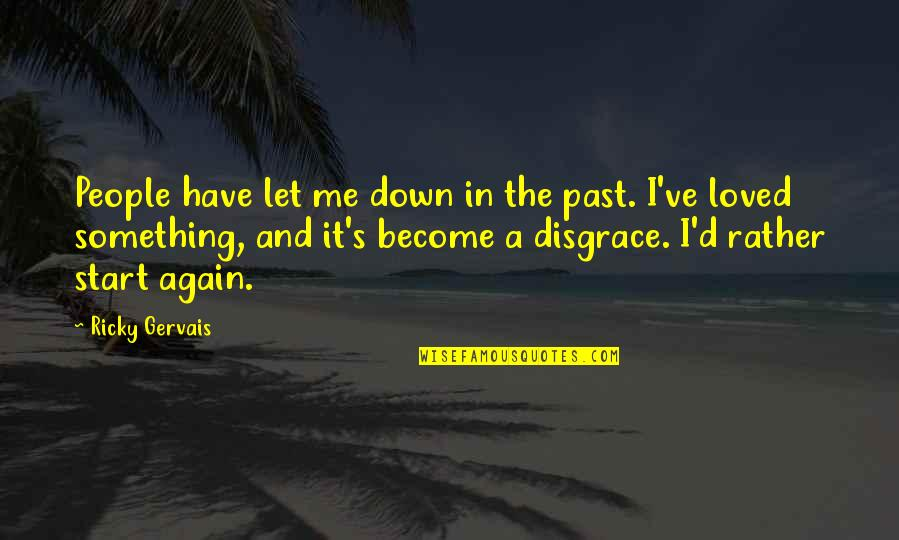 Let Me Down Again Quotes By Ricky Gervais: People have let me down in the past.