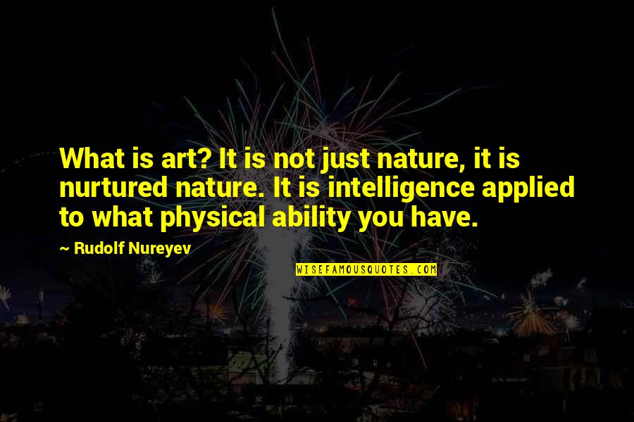 Let Me Down Again Quotes By Rudolf Nureyev: What is art? It is not just nature,