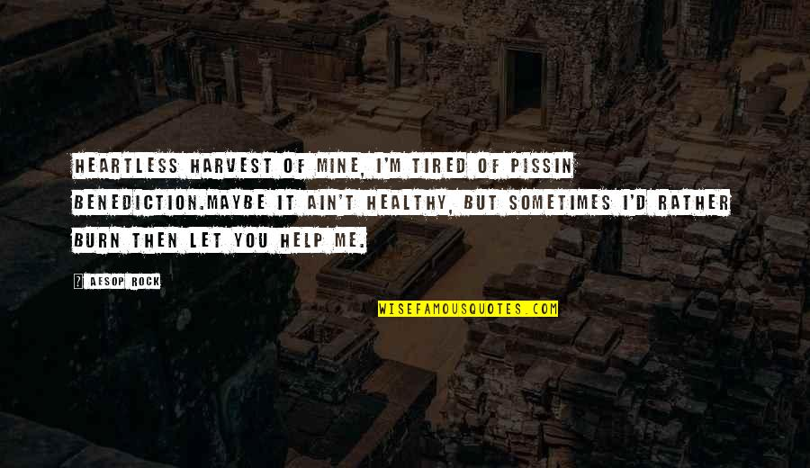 Let Me Help You Quotes By Aesop Rock: Heartless harvest of mine, I'm tired of pissin