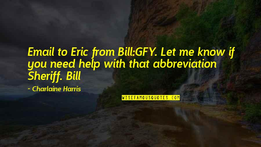 Let Me Help You Quotes By Charlaine Harris: Email to Eric from Bill:GFY. Let me know