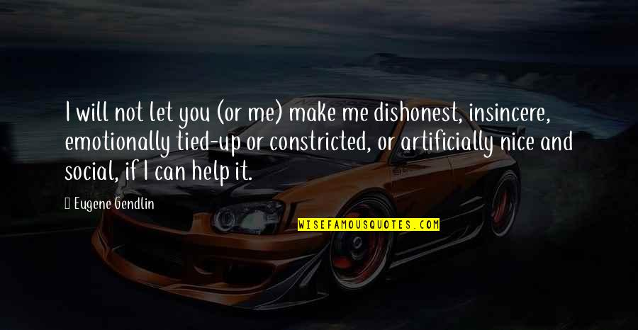 Let Me Help You Quotes By Eugene Gendlin: I will not let you (or me) make