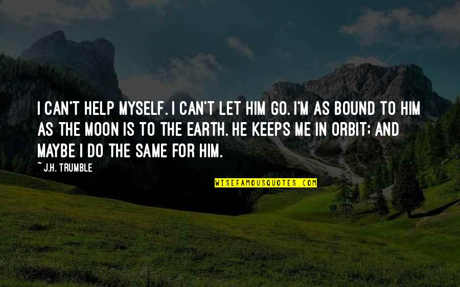 Let Me Help You Quotes By J.H. Trumble: I can't help myself. I can't let him