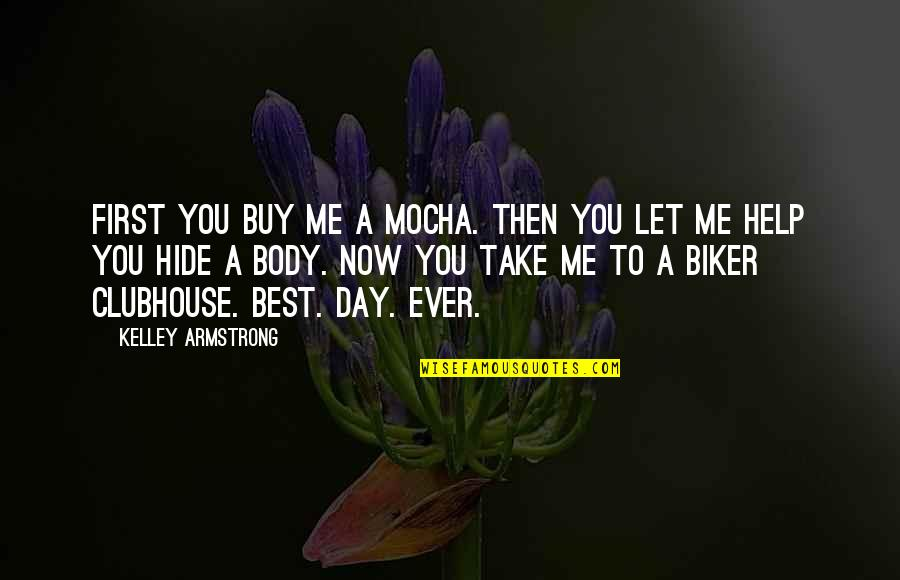 Let Me Help You Quotes By Kelley Armstrong: First you buy me a mocha. Then you