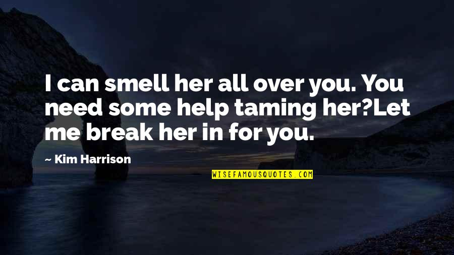Let Me Help You Quotes By Kim Harrison: I can smell her all over you. You