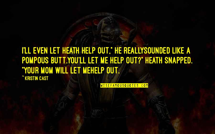 """Let Me Help You Quotes By Kristin Cast: I'll even let Heath help out,"""" he reallysounded"""