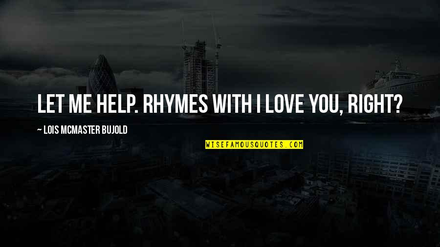 Let Me Help You Quotes By Lois McMaster Bujold: Let me help. Rhymes with I love you,