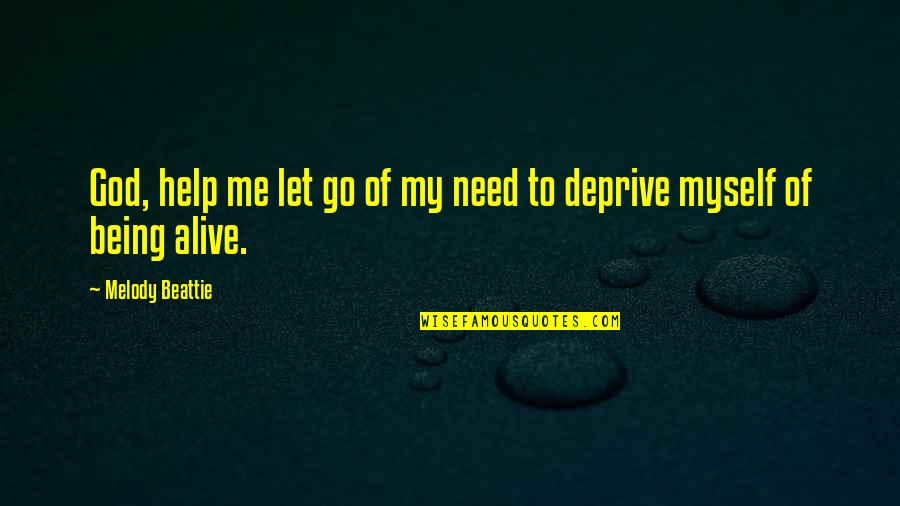 Let Me Help You Quotes By Melody Beattie: God, help me let go of my need