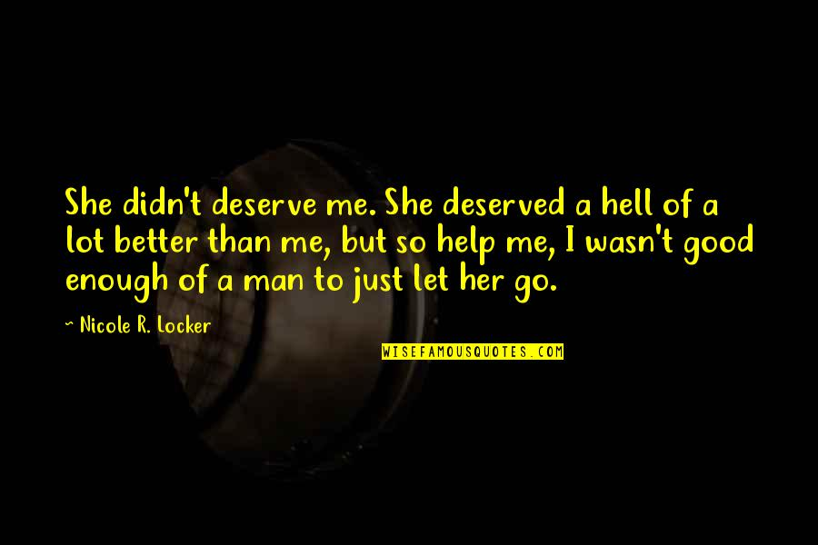 Let Me Help You Quotes By Nicole R. Locker: She didn't deserve me. She deserved a hell