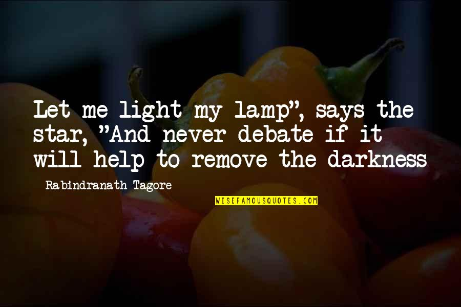 """Let Me Help You Quotes By Rabindranath Tagore: Let me light my lamp"""", says the star,"""