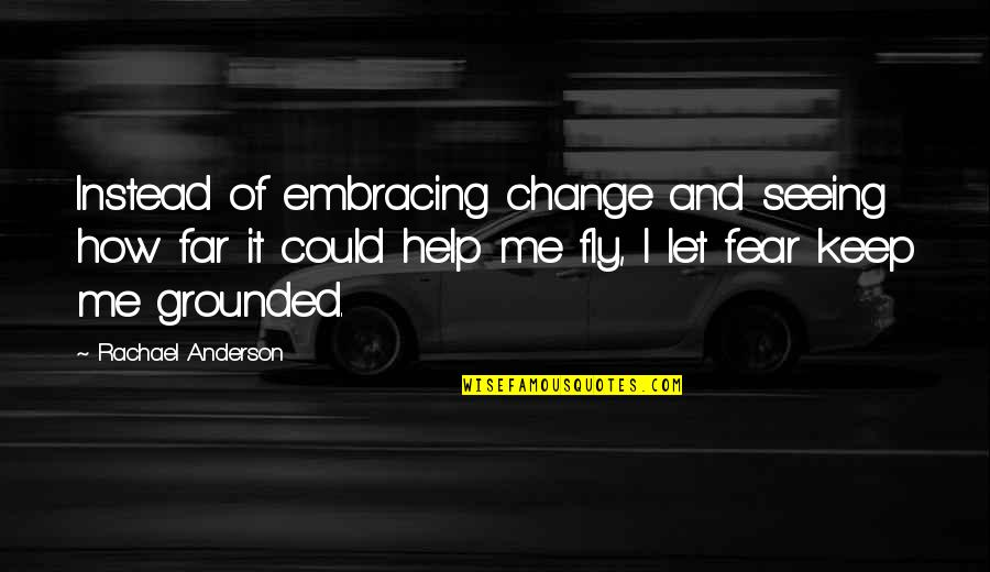 Let Me Help You Quotes By Rachael Anderson: Instead of embracing change and seeing how far