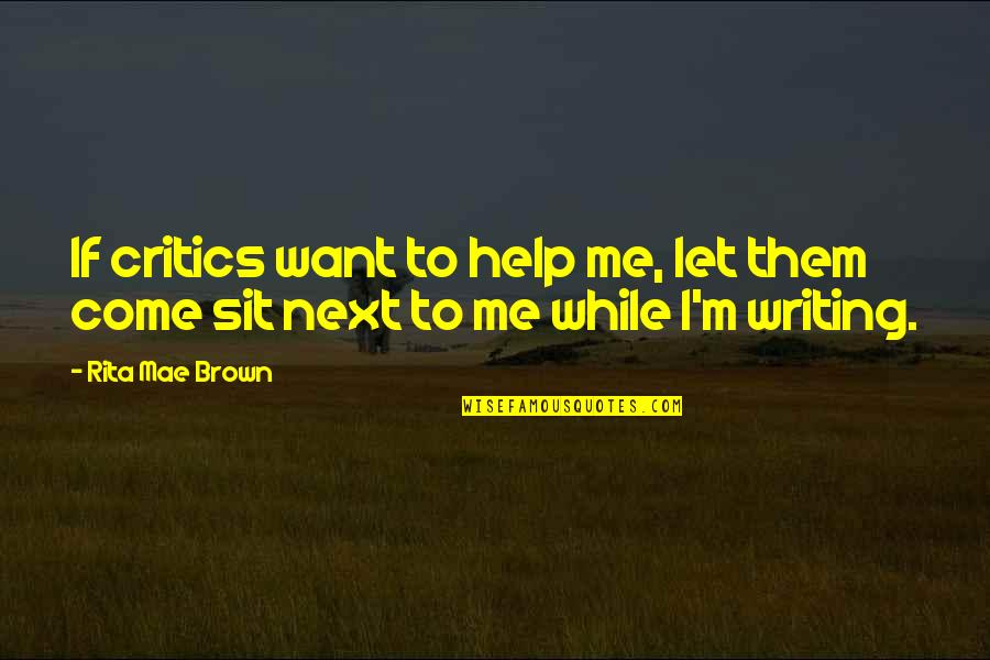 Let Me Help You Quotes By Rita Mae Brown: If critics want to help me, let them