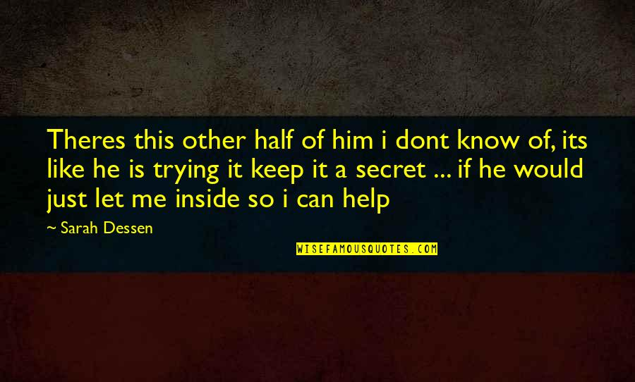 Let Me Help You Quotes By Sarah Dessen: Theres this other half of him i dont