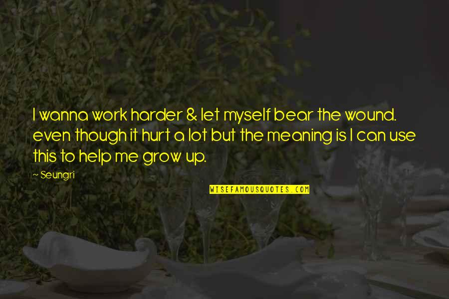 Let Me Help You Quotes By Seungri: I wanna work harder & let myself bear