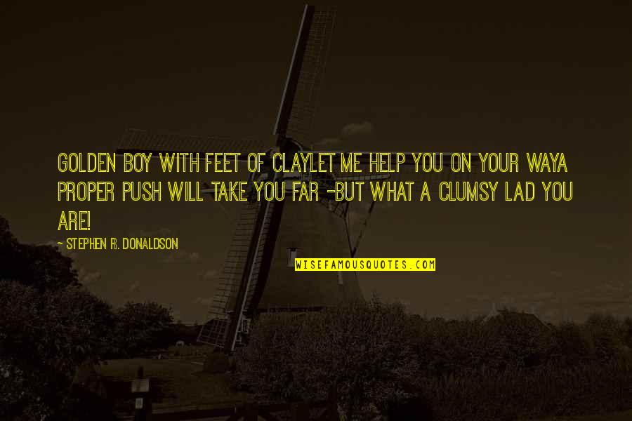 Let Me Help You Quotes By Stephen R. Donaldson: Golden Boy with feet of clayLet me help