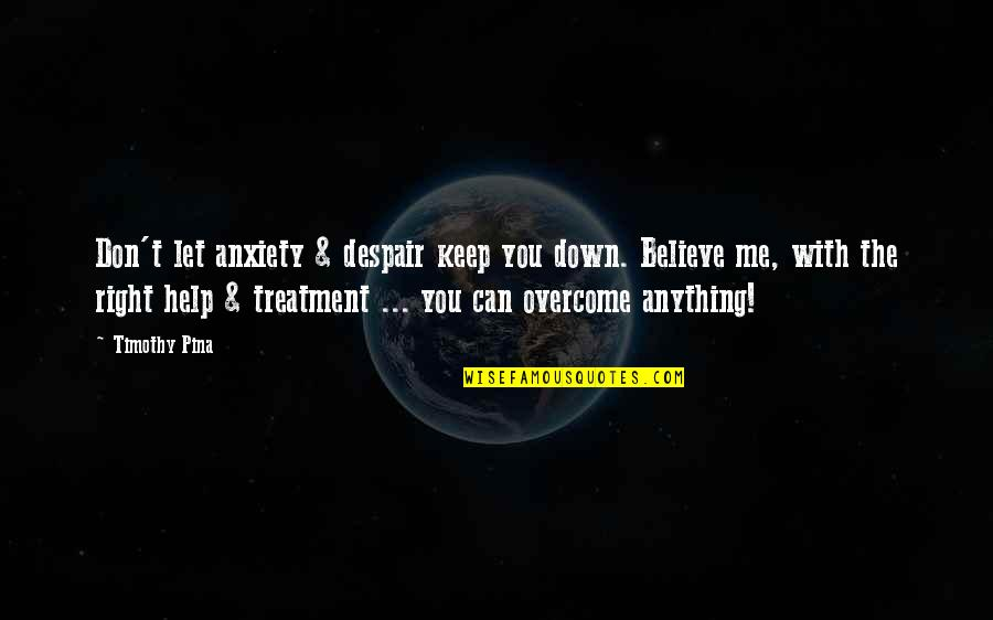 Let Me Help You Quotes By Timothy Pina: Don't let anxiety & despair keep you down.