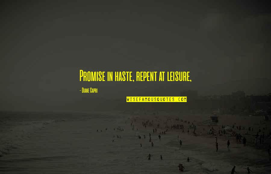 Let Me Prove My Love To You Quotes By Diane Capri: Promise in haste, repent at leisure,