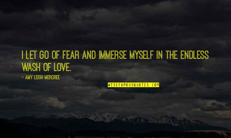 Let Quotes Quotes By Amy Leigh Mercree: I let go of fear and immerse myself