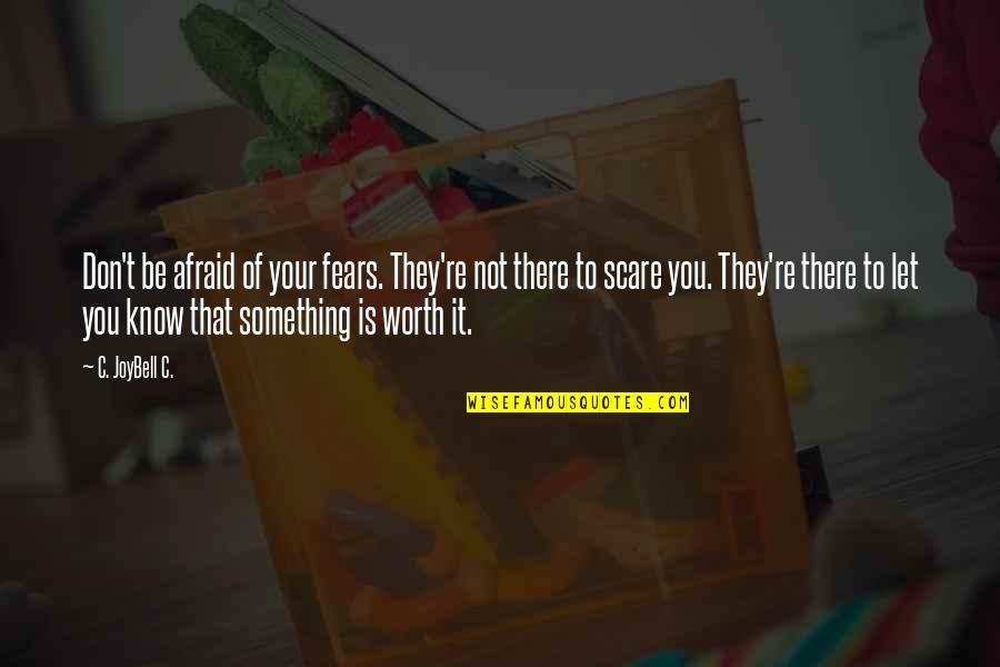 Let Quotes Quotes By C. JoyBell C.: Don't be afraid of your fears. They're not