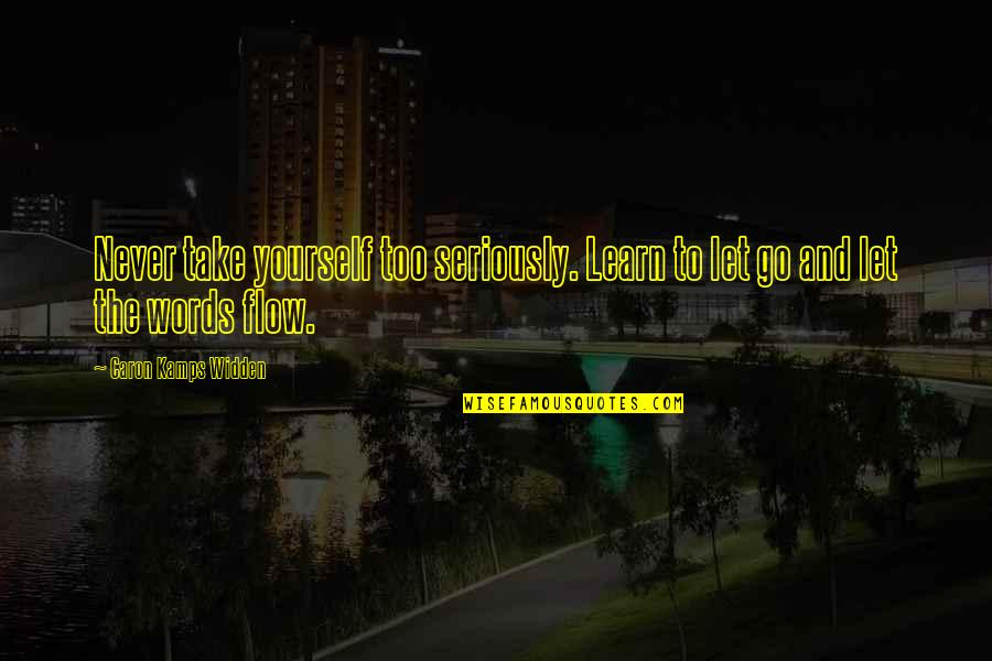 Let Quotes Quotes By Caron Kamps Widden: Never take yourself too seriously. Learn to let