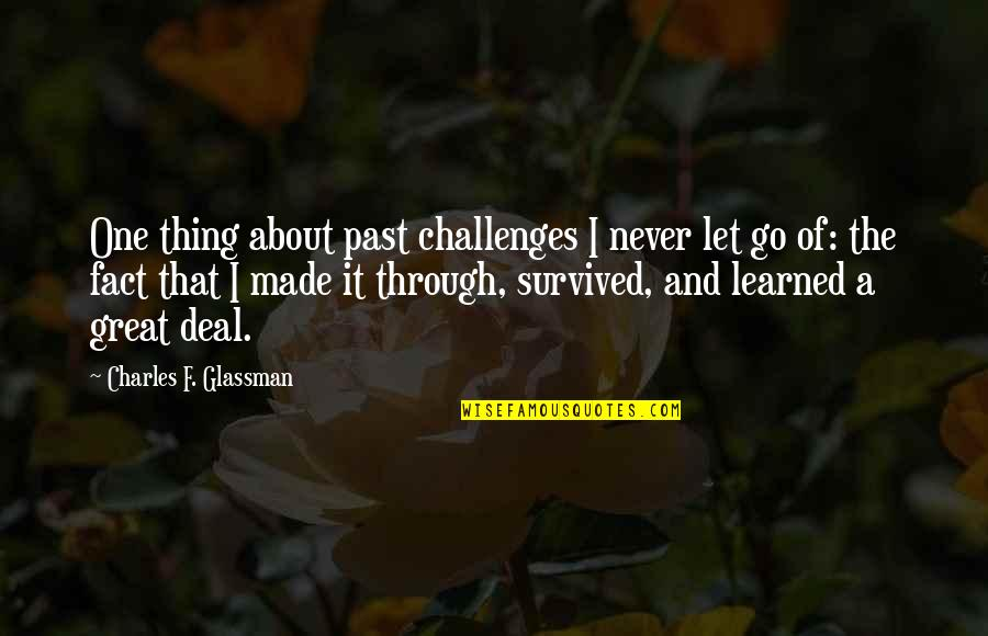 Let Quotes Quotes By Charles F. Glassman: One thing about past challenges I never let
