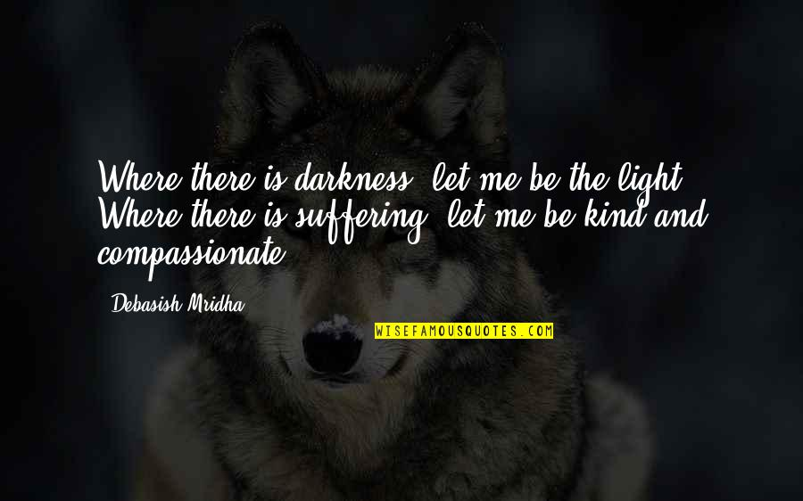 Let Quotes Quotes By Debasish Mridha: Where there is darkness, let me be the