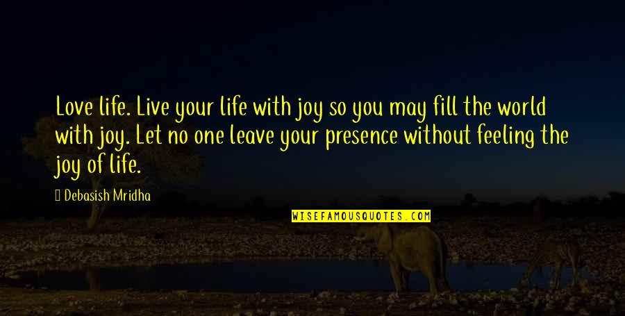 Let Quotes Quotes By Debasish Mridha: Love life. Live your life with joy so
