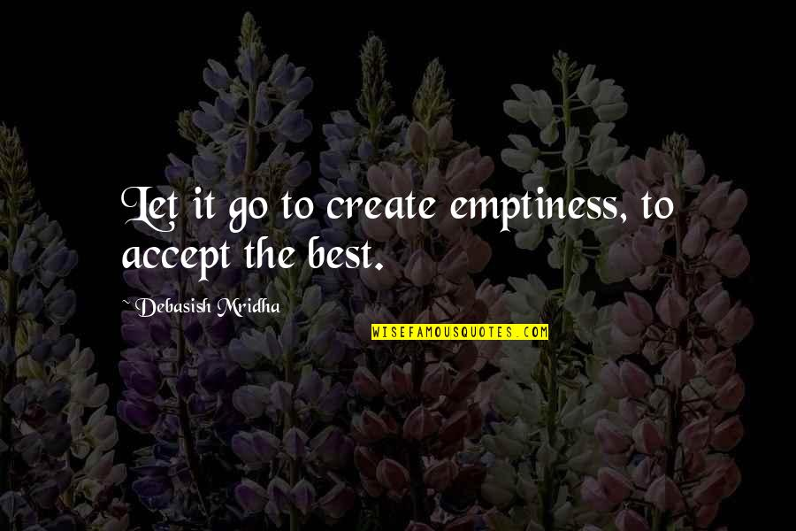 Let Quotes Quotes By Debasish Mridha: Let it go to create emptiness, to accept