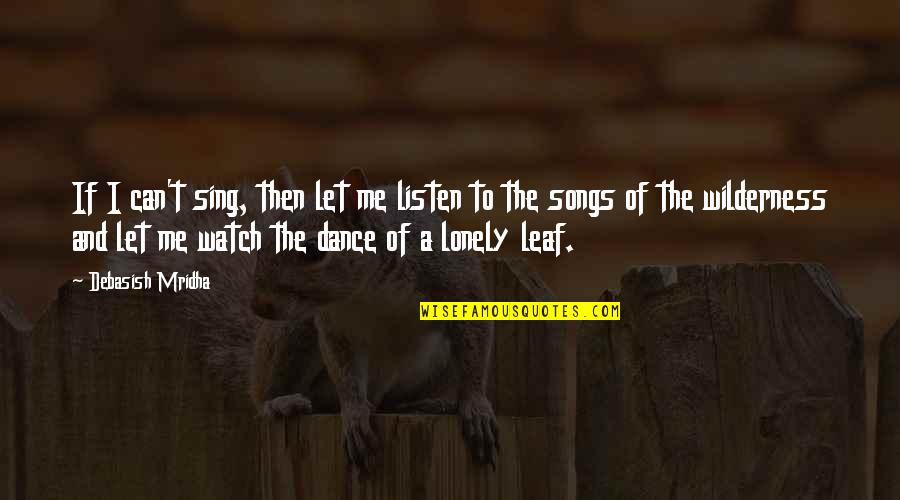 Let Quotes Quotes By Debasish Mridha: If I can't sing, then let me listen