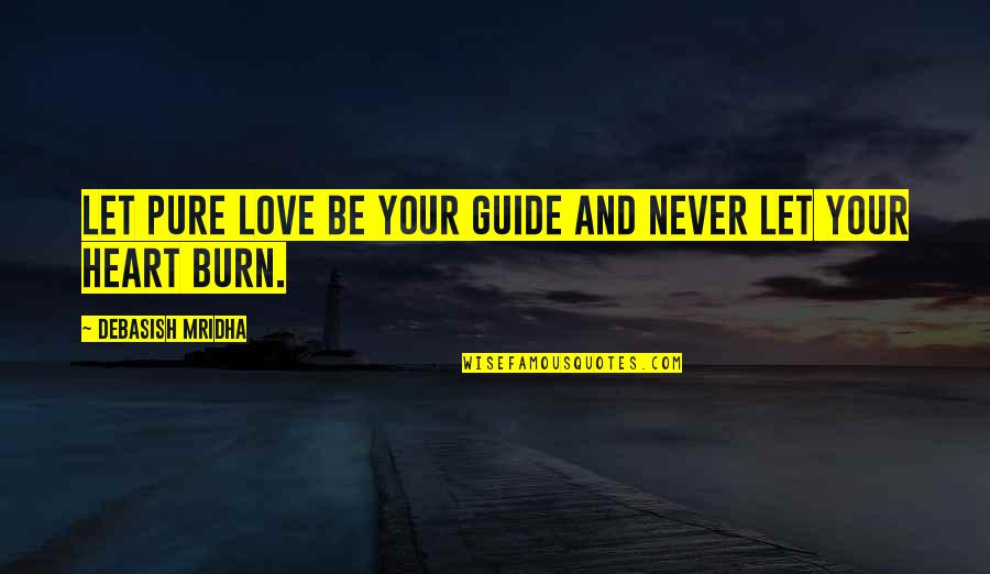 Let Quotes Quotes By Debasish Mridha: Let pure love be your guide and never