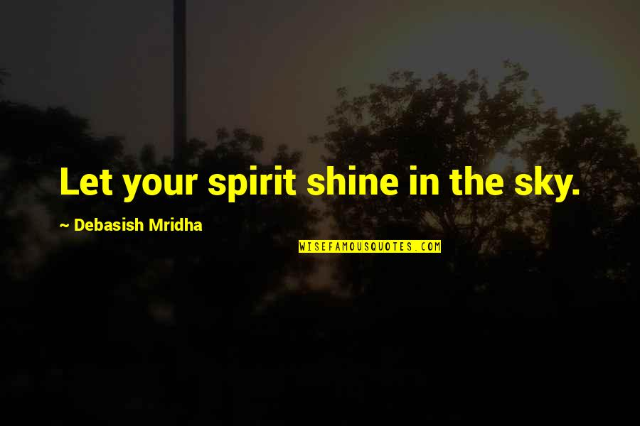 Let Quotes Quotes By Debasish Mridha: Let your spirit shine in the sky.