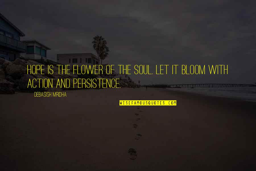 Let Quotes Quotes By Debasish Mridha: Hope is the flower of the soul. Let