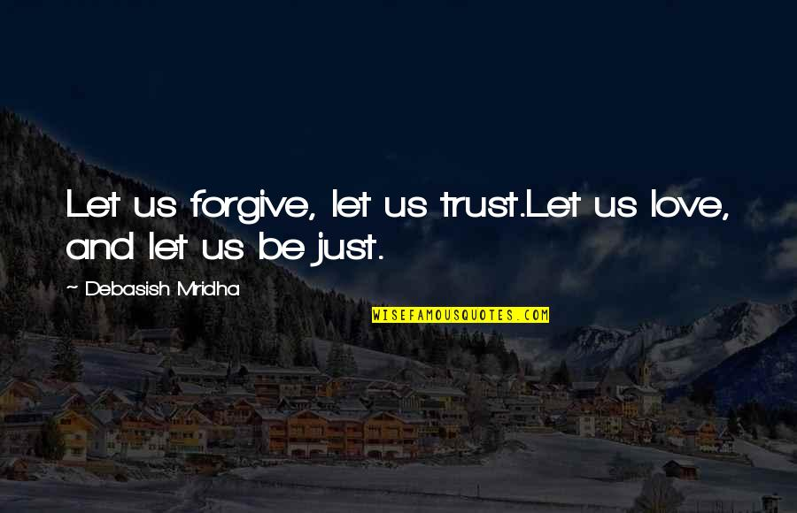 Let Quotes Quotes By Debasish Mridha: Let us forgive, let us trust.Let us love,