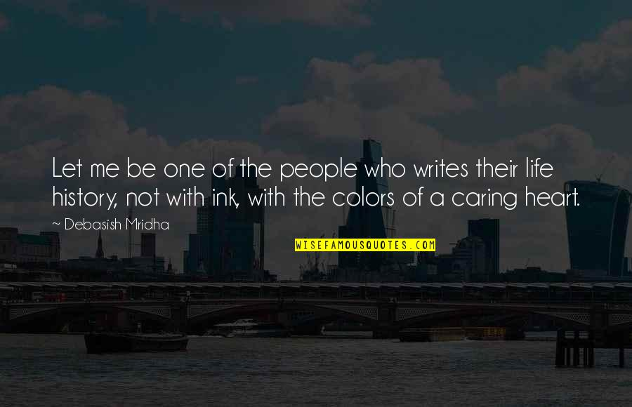 Let Quotes Quotes By Debasish Mridha: Let me be one of the people who