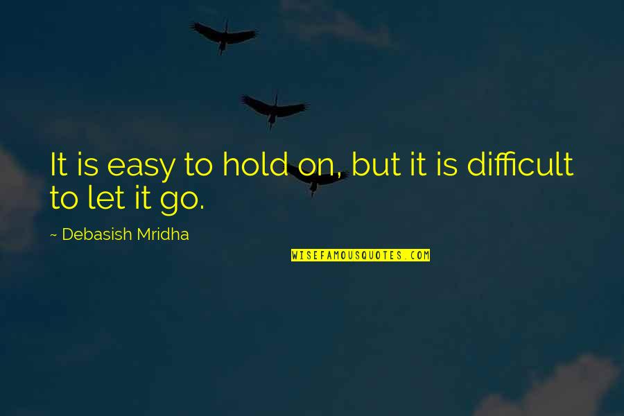 Let Quotes Quotes By Debasish Mridha: It is easy to hold on, but it