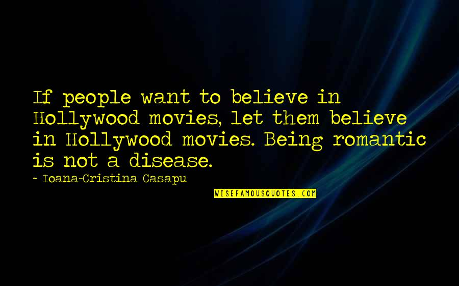 Let Quotes Quotes By Ioana-Cristina Casapu: If people want to believe in Hollywood movies,