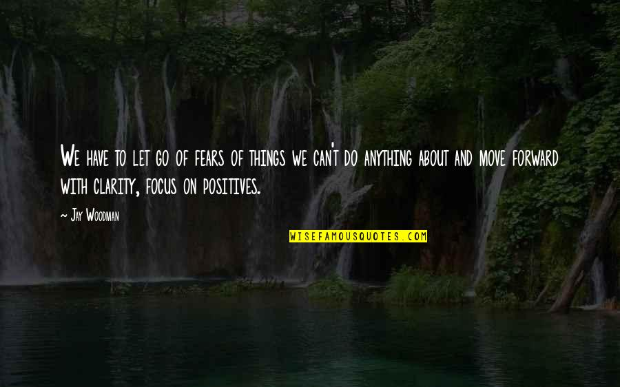 Let Quotes Quotes By Jay Woodman: We have to let go of fears of