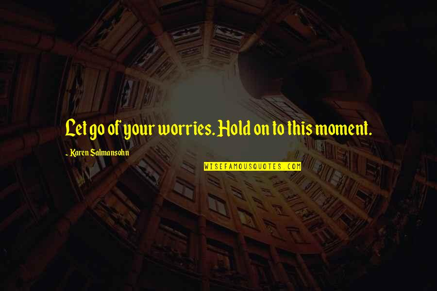 Let Quotes Quotes By Karen Salmansohn: Let go of your worries. Hold on to