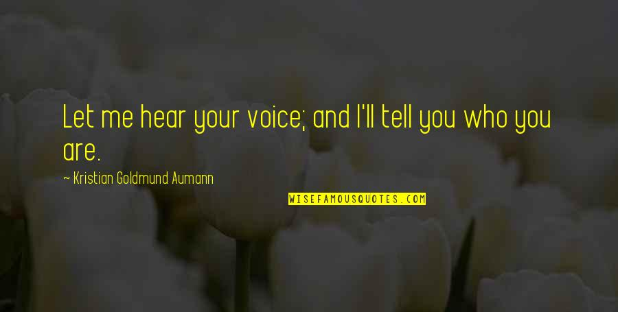Let Quotes Quotes By Kristian Goldmund Aumann: Let me hear your voice; and I'll tell