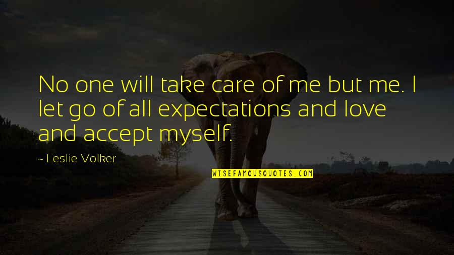Let Quotes Quotes By Leslie Volker: No one will take care of me but
