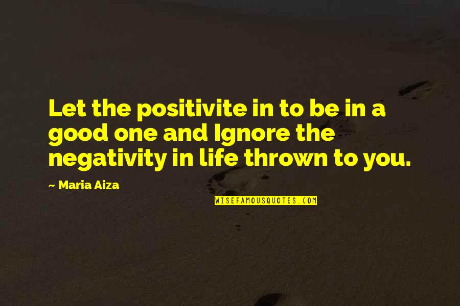 Let Quotes Quotes By Maria Aiza: Let the positivite in to be in a