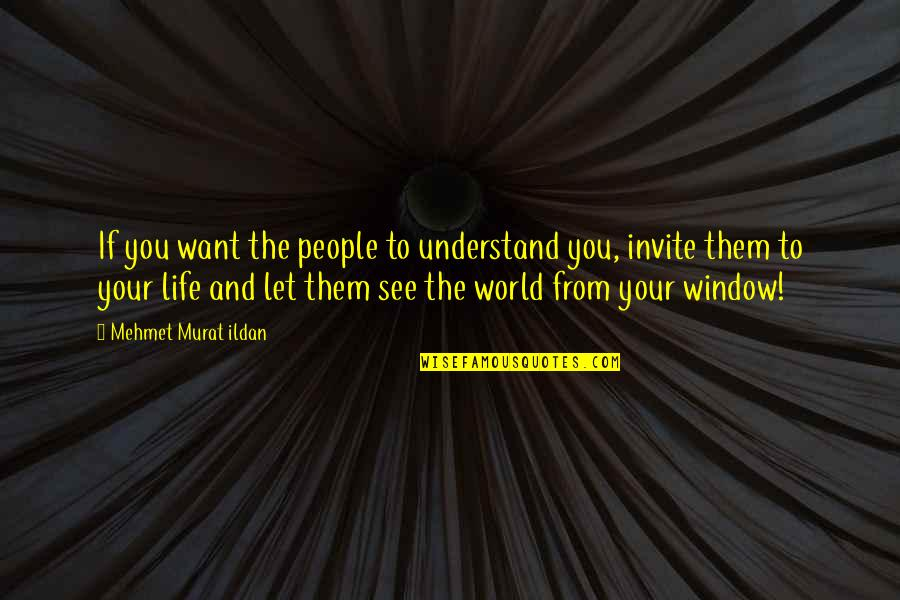 Let Quotes Quotes By Mehmet Murat Ildan: If you want the people to understand you,