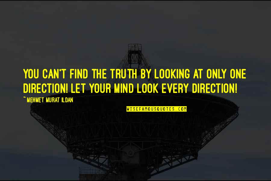 Let Quotes Quotes By Mehmet Murat Ildan: You can't find the truth by looking at