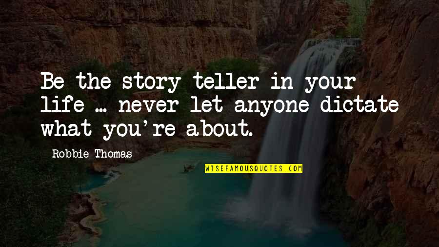 Let Quotes Quotes By Robbie Thomas: Be the story teller in your life ...