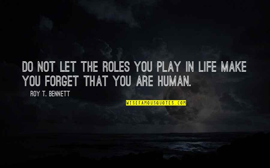 Let Quotes Quotes By Roy T. Bennett: Do not let the roles you play in