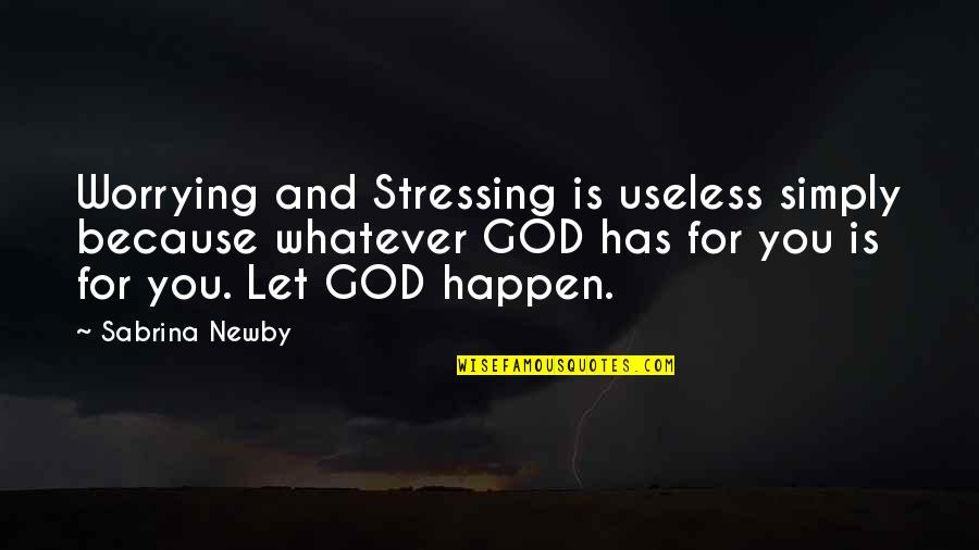 Let Quotes Quotes By Sabrina Newby: Worrying and Stressing is useless simply because whatever