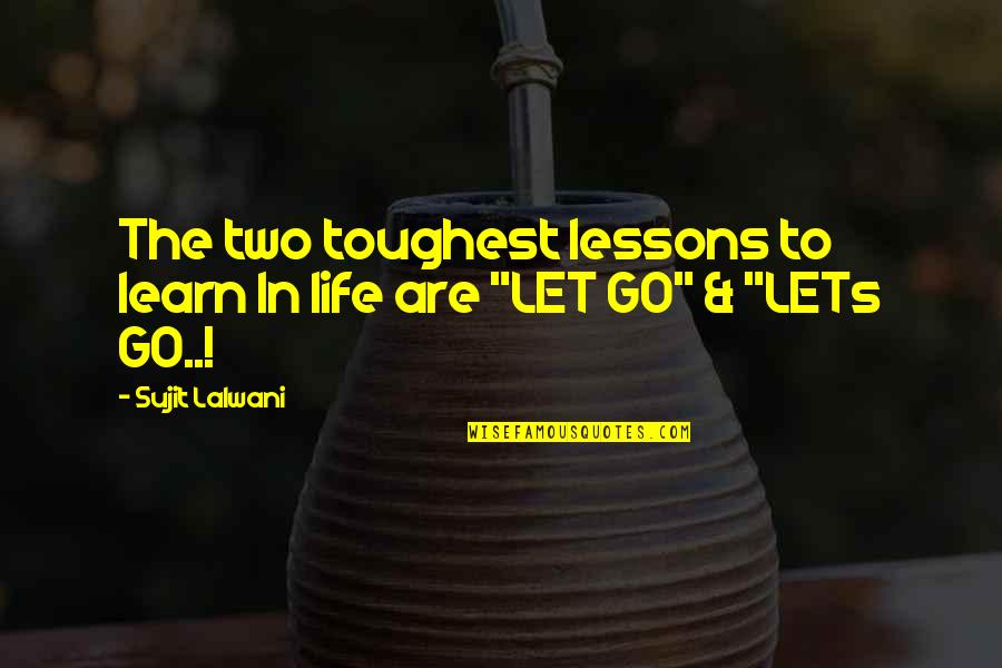 Let Quotes Quotes By Sujit Lalwani: The two toughest lessons to learn In life