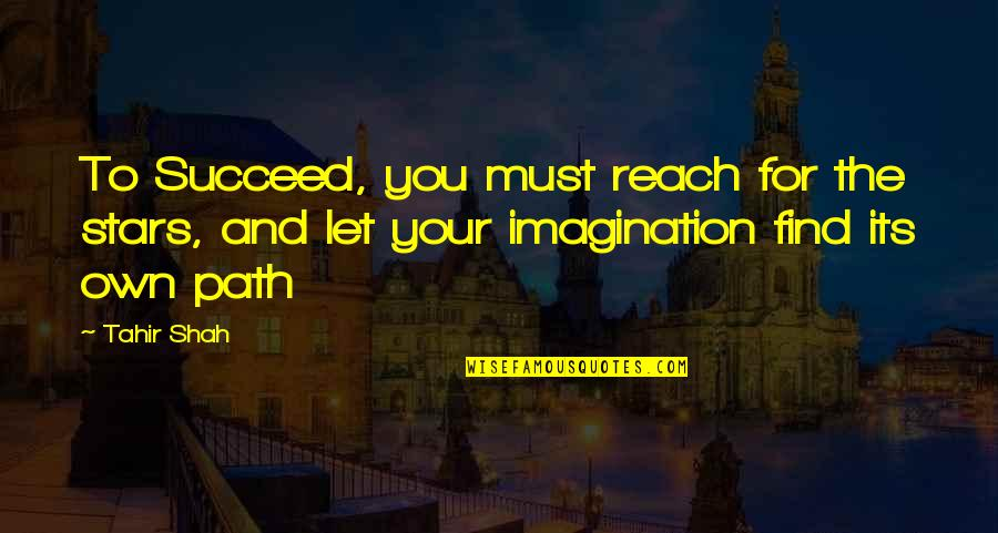 Let Quotes Quotes By Tahir Shah: To Succeed, you must reach for the stars,